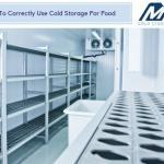 How To Correctly Use Cold Storage For Food