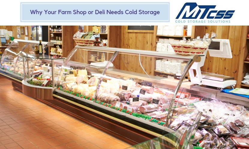 Why Your Farm Shop or Deli Needs Cold Storage